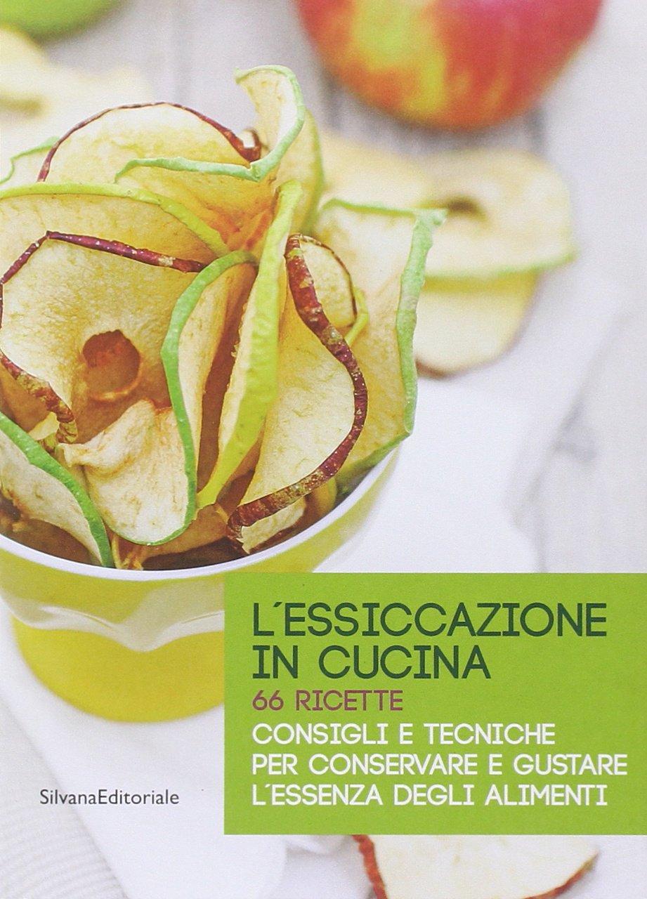 L\'Essiccazione in Cucina 66 Ricette Consigli e Tecniche per Conservare  Silvana Editoriale
