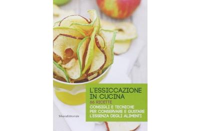 L'Essiccazione in Cucina 66 Ricette Consigli e Tecniche per Conservare Silvana Editoriale